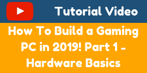 How To Build a Gaming Computer in 2019! Part 1 - Hardware Basics-min