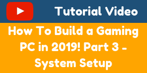 How To Build a Gaming Computer in 2019! Part 3 - System Setup-min